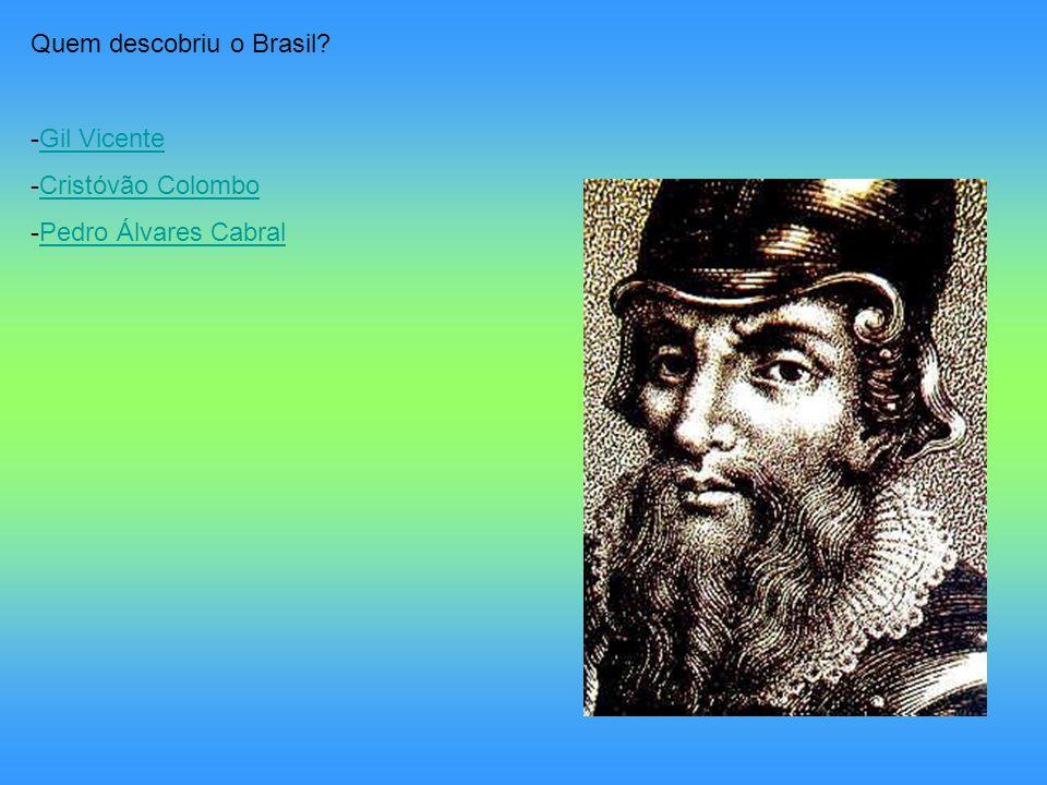 Quem descobriu o Brasil? -Gil VicenteGil Vicente -Cristóvão ColomboCristóvão Colombo -Pedro Álvares CabralPedro Álvares Cabral
