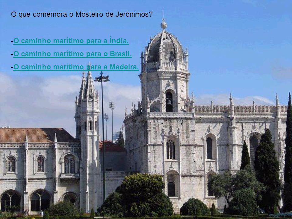 O que comemora o Mosteiro de Jerónimos? -O caminho marítimo para a Índia.O caminho marítimo para a Índia. -O caminho marítimo para o Brasil.O caminho