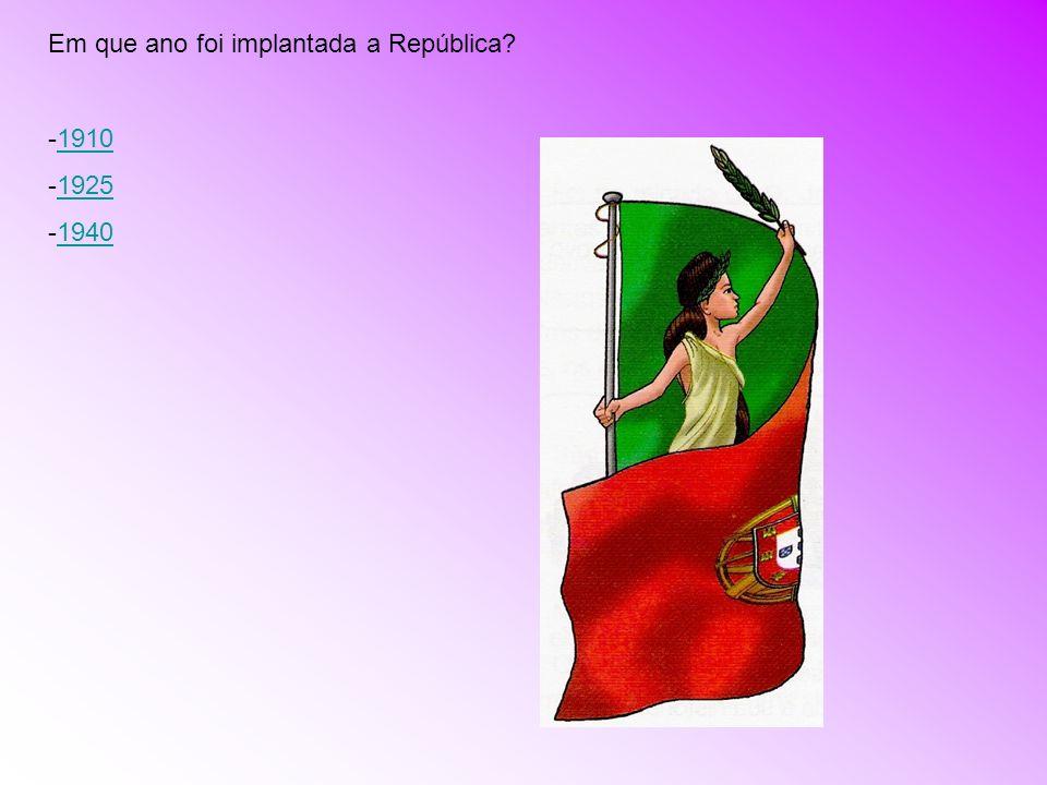 Em que ano foi implantada a República? -19101910 -19251925 -19401940