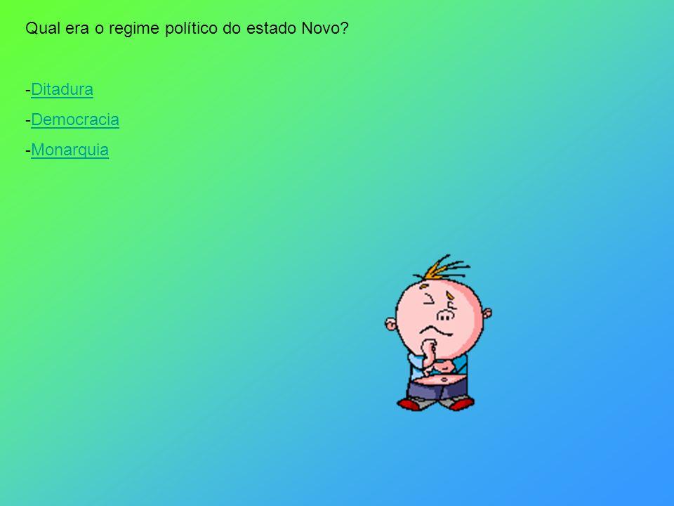 Qual era o regime político do estado Novo? -DitaduraDitadura -DemocraciaDemocracia -MonarquiaMonarquia