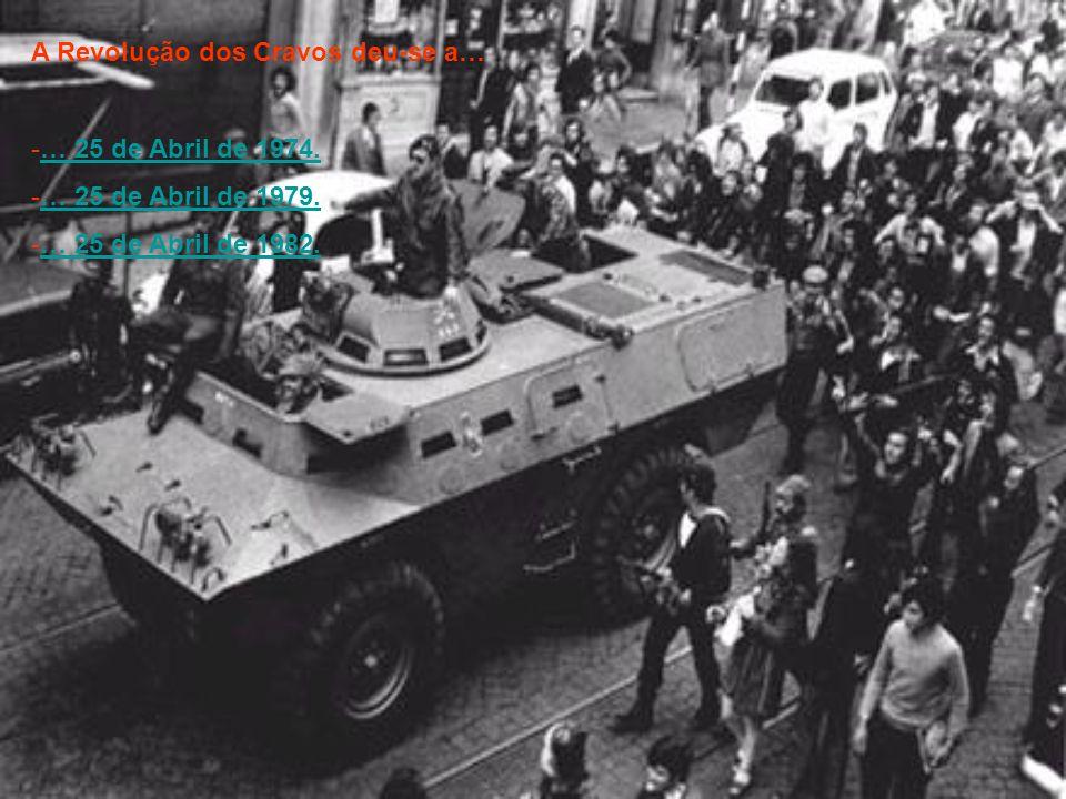 A Revolução dos Cravos deu-se a… -… 25 de Abril de 1974.… 25 de Abril de 1974. -… 25 de Abril de 1979.… 25 de Abril de 1979. -… 25 de Abril de 1982.…