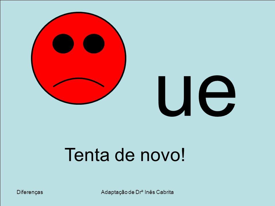 DiferençasAdaptação de Drª Inês Cabrita u i u i