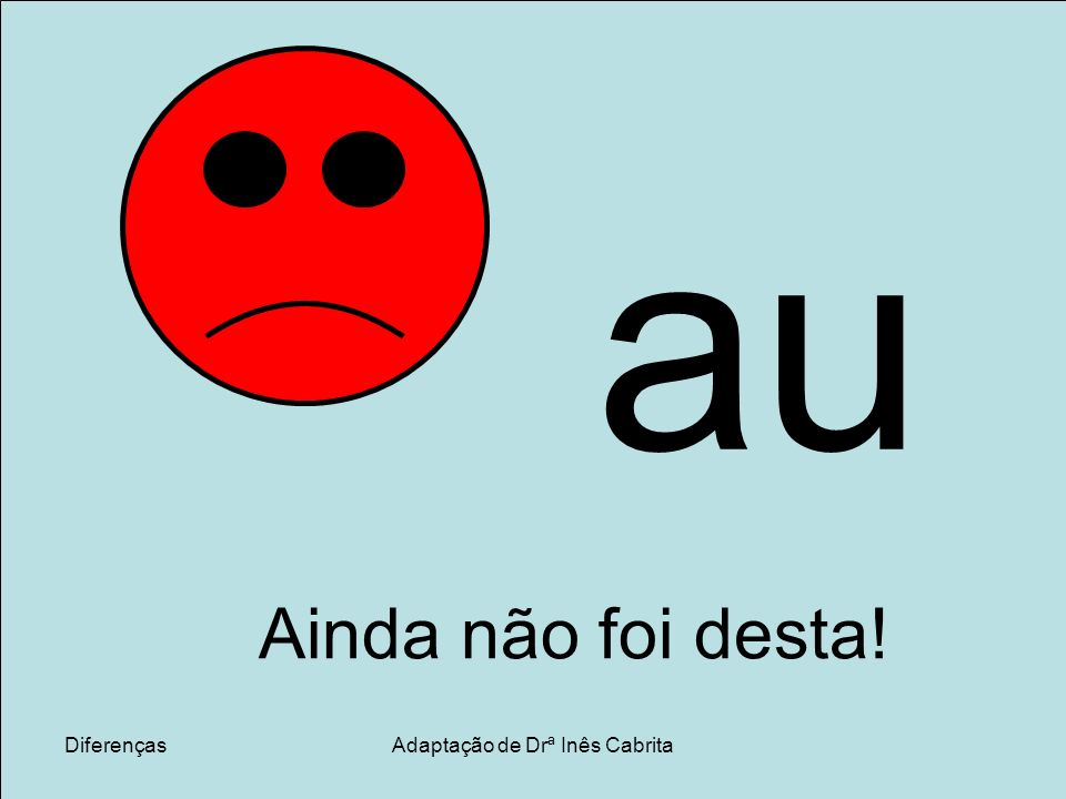DiferençasAdaptação de Drª Inês Cabrita au Ainda não foi desta!
