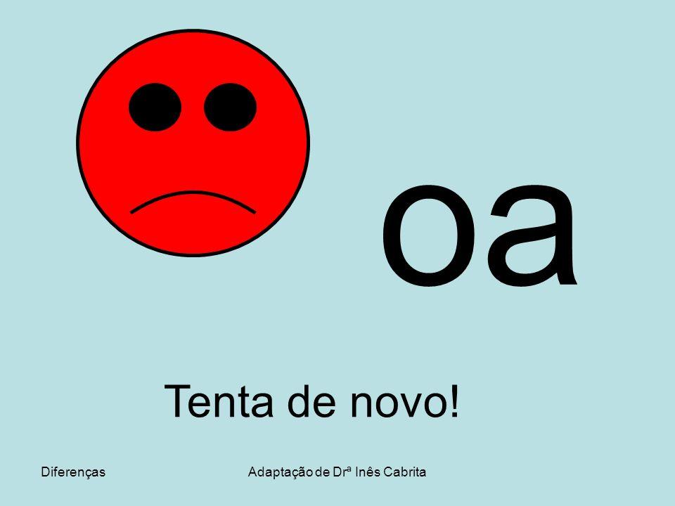 DiferençasAdaptação de Drª Inês Cabrita oa Tenta de novo!