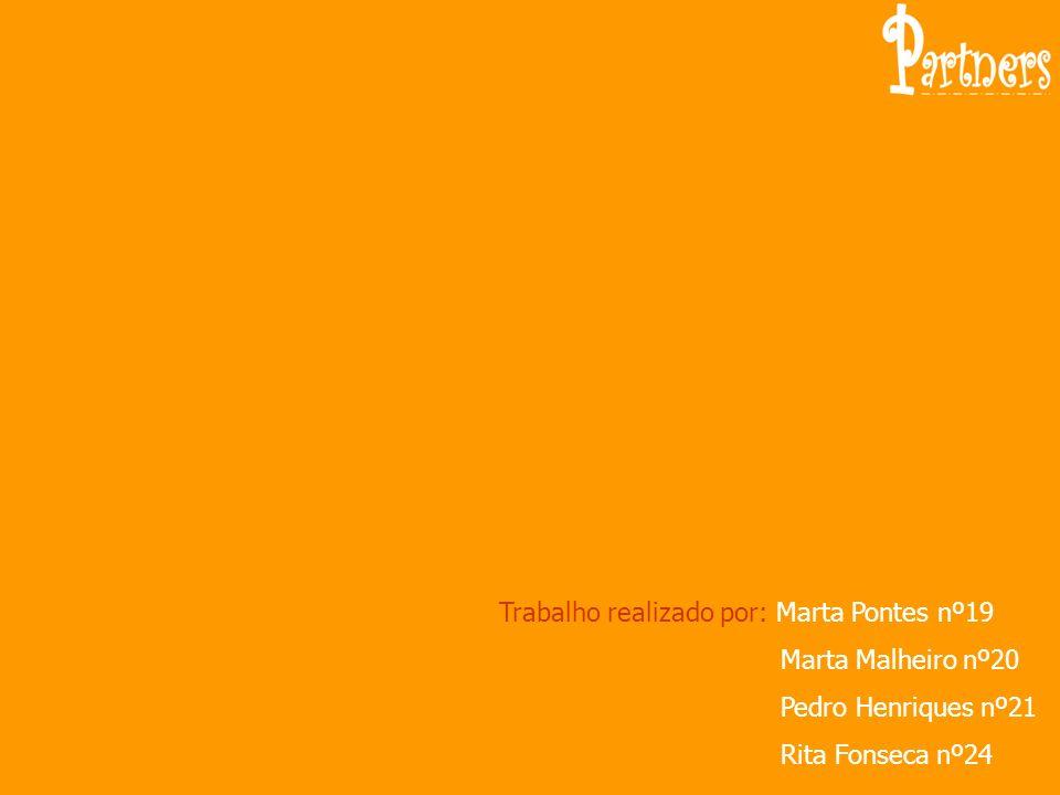 Trabalho realizado por: Marta Pontes nº19 Marta Malheiro nº20 Pedro Henriques nº21 Rita Fonseca nº24