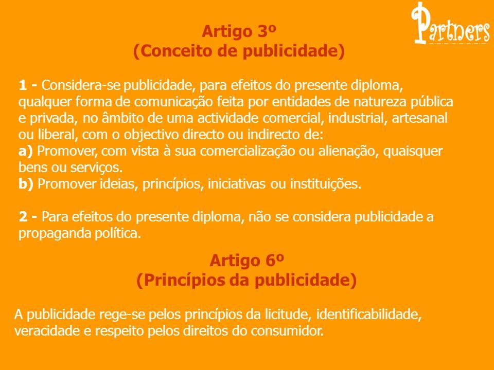 Artigo 3º (Conceito de publicidade) 1 - Considera-se publicidade, para efeitos do presente diploma, qualquer forma de comunicação feita por entidades