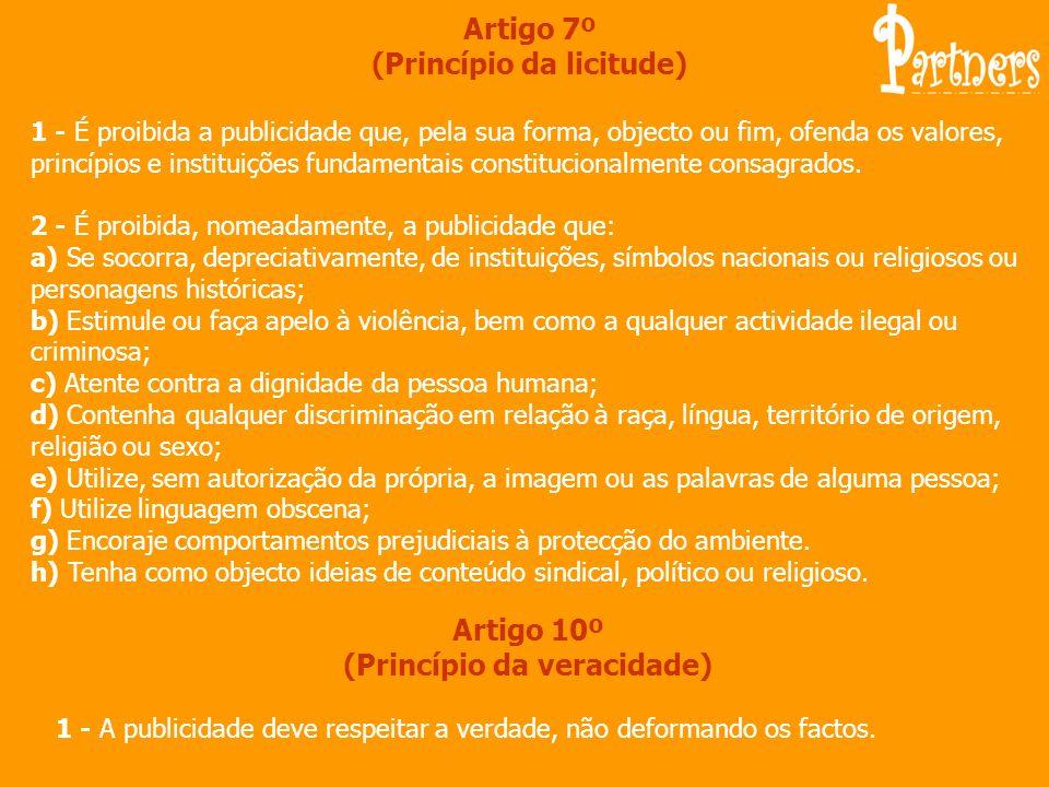 Artigo 7º (Princípio da licitude) 1 - É proibida a publicidade que, pela sua forma, objecto ou fim, ofenda os valores, princípios e instituições funda