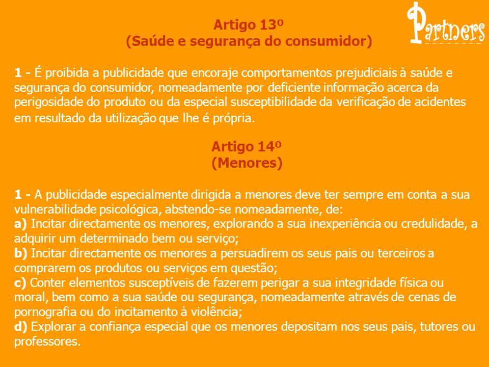 Artigo 13º (Saúde e segurança do consumidor) 1 - É proibida a publicidade que encoraje comportamentos prejudiciais à saúde e segurança do consumidor,