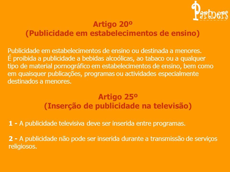 Artigo 20º (Publicidade em estabelecimentos de ensino) Publicidade em estabelecimentos de ensino ou destinada a menores. É proibida a publicidade a be