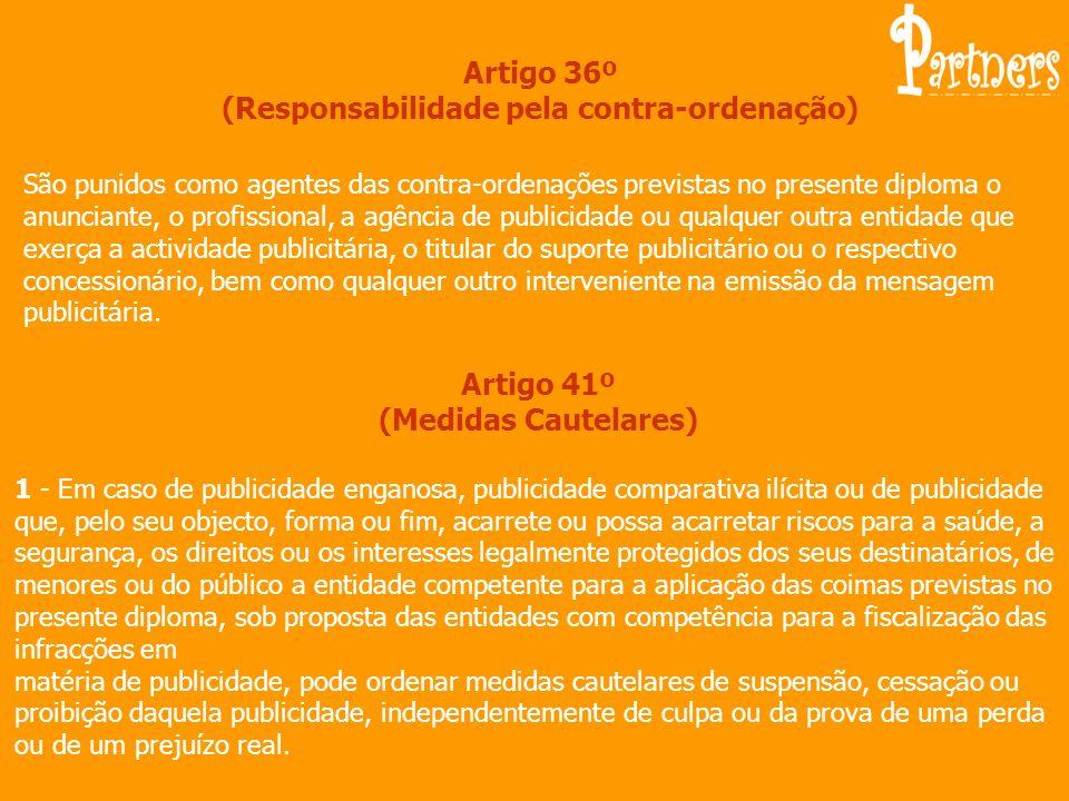 Artigo 36º (Responsabilidade pela contra-ordenação) São punidos como agentes das contra-ordenações previstas no presente diploma o anunciante, o profi