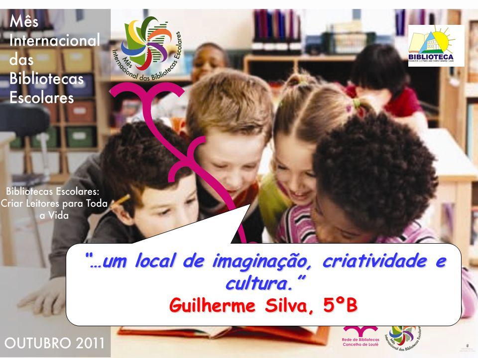 …um local de imaginação, criatividade e cultura. Guilherme Silva, 5ºB