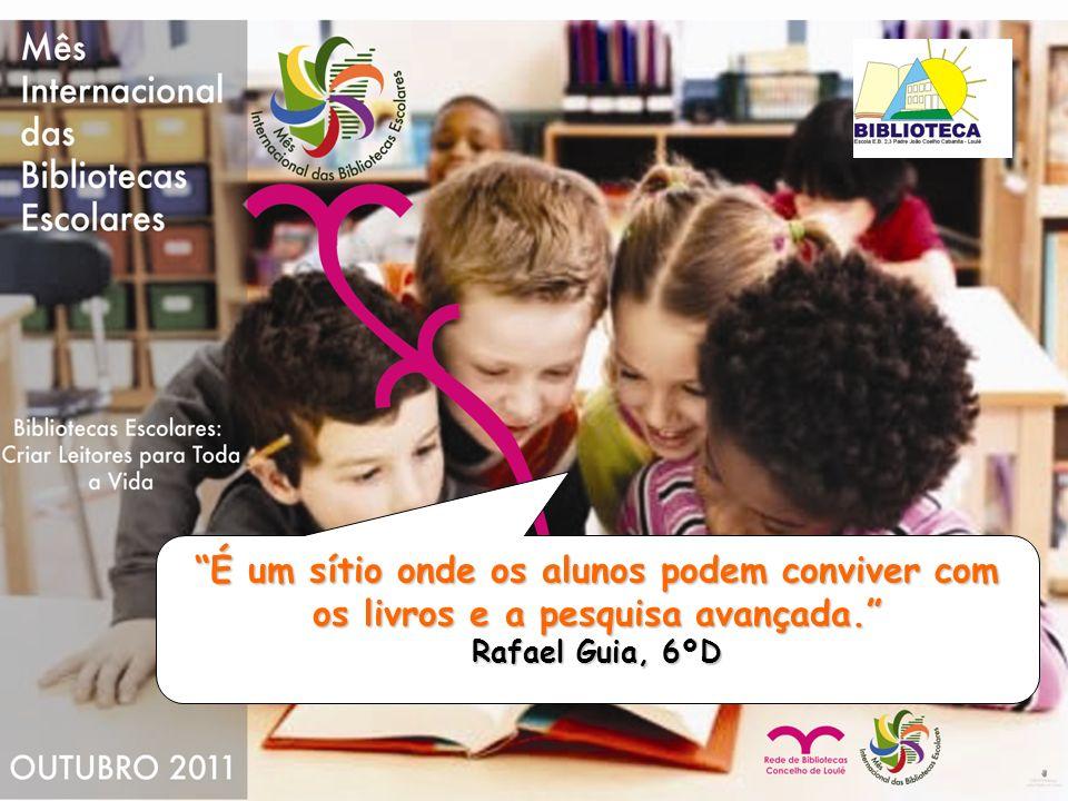 É um sítio onde os alunos podem conviver com os livros e a pesquisa avançada. Rafael Guia, 6ºD