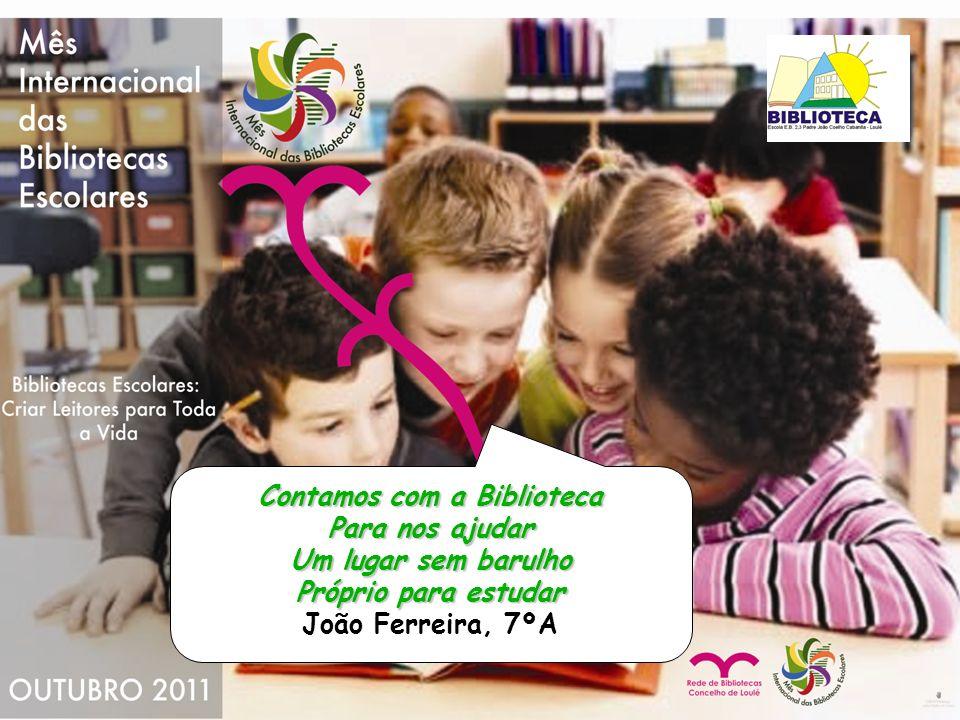 Contamos com a Biblioteca Para nos ajudar Um lugar sem barulho Próprio para estudar João Ferreira, 7ºA