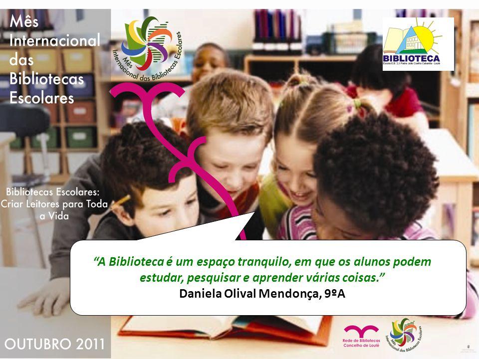 A Biblioteca é um espaço tranquilo, em que os alunos podem estudar, pesquisar e aprender várias coisas. Daniela Olival Mendonça, 9ºA