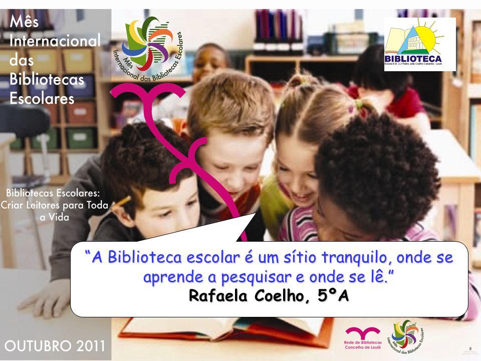 A Biblioteca escolar é um sítio tranquilo, onde se aprende a pesquisar e onde se lê. Rafaela Coelho, 5ºA