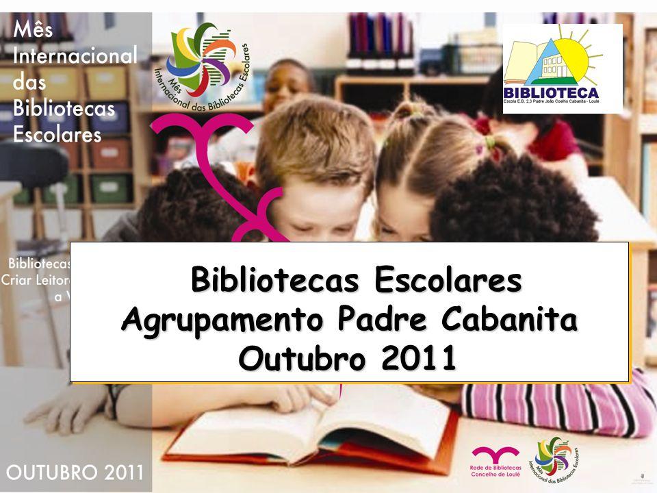 Bibliotecas Escolares Agrupamento Padre Cabanita Outubro 2011 Bibliotecas Escolares Agrupamento Padre Cabanita Outubro 2011