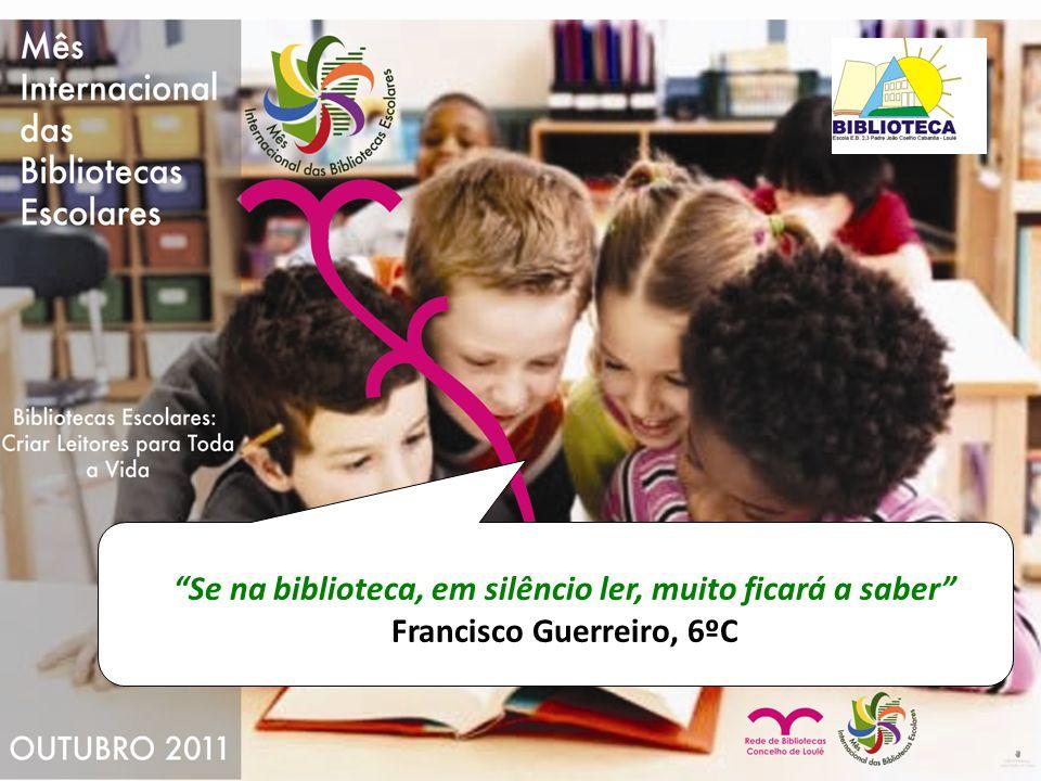 Se na biblioteca, em silêncio ler, muito ficará a saber Francisco Guerreiro, 6ºC