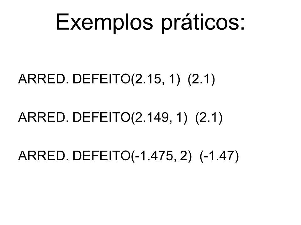 Exemplos práticos: ARRED. DEFEITO(2.15, 1) (2.1) ARRED. DEFEITO(2.149, 1) (2.1) ARRED. DEFEITO(-1.475, 2) (-1.47)