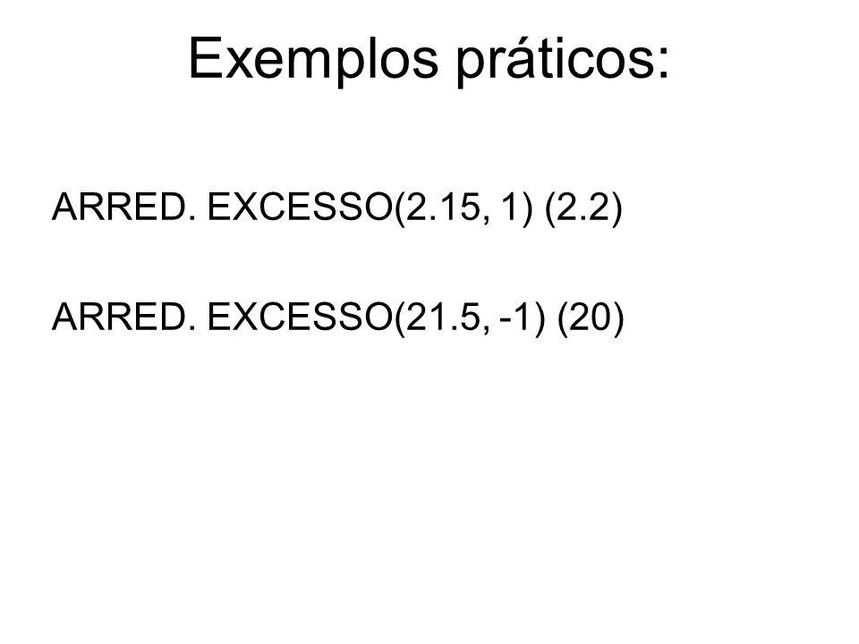 Exemplos práticos: ARRED. EXCESSO(2.15, 1) (2.2) ARRED. EXCESSO(21.5, -1) (20)