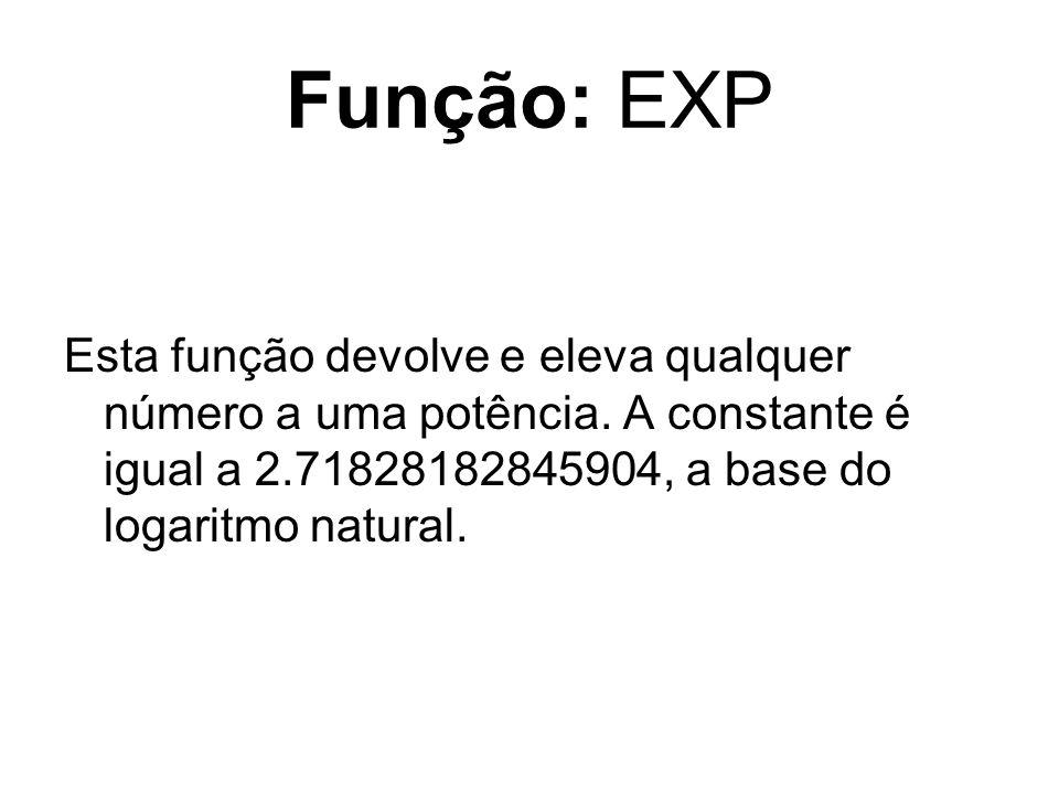 Função: EXP Esta função devolve e eleva qualquer número a uma potência. A constante é igual a 2.71828182845904, a base do logaritmo natural.