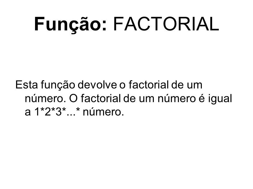 Função: FACTORIAL Esta função devolve o factorial de um número. O factorial de um número é igual a 1*2*3*...* número.