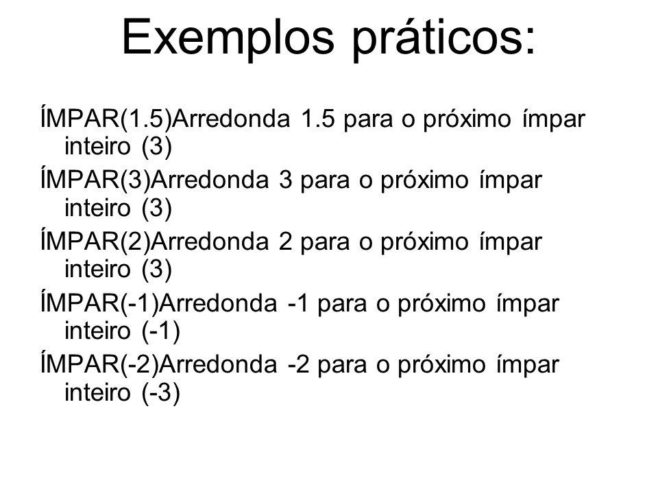 Exemplos práticos: ÍMPAR(1.5)Arredonda 1.5 para o próximo ímpar inteiro (3) ÍMPAR(3)Arredonda 3 para o próximo ímpar inteiro (3) ÍMPAR(2)Arredonda 2 para o próximo ímpar inteiro (3) ÍMPAR(-1)Arredonda -1 para o próximo ímpar inteiro (-1) ÍMPAR(-2)Arredonda -2 para o próximo ímpar inteiro (-3)