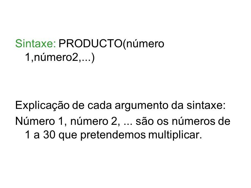 Sintaxe: PRODUCTO(número 1,número2,...) Explicação de cada argumento da sintaxe: Número 1, número 2,... são os números de 1 a 30 que pretendemos multi