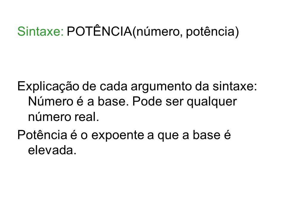 Sintaxe: POTÊNCIA(número, potência) Explicação de cada argumento da sintaxe: Número é a base. Pode ser qualquer número real. Potência é o expoente a q