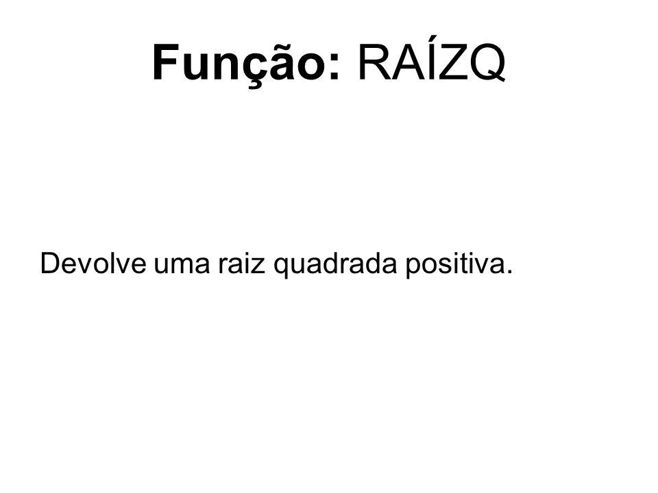 Função: RAÍZQ Devolve uma raiz quadrada positiva.