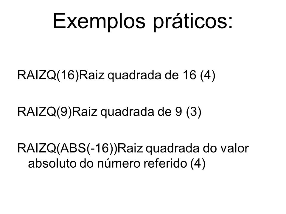 Exemplos práticos: RAIZQ(16)Raiz quadrada de 16 (4) RAIZQ(9)Raiz quadrada de 9 (3) RAIZQ(ABS(-16))Raiz quadrada do valor absoluto do número referido (