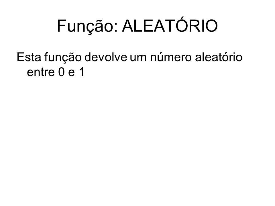 Função: ALEATÓRIO Esta função devolve um número aleatório entre 0 e 1