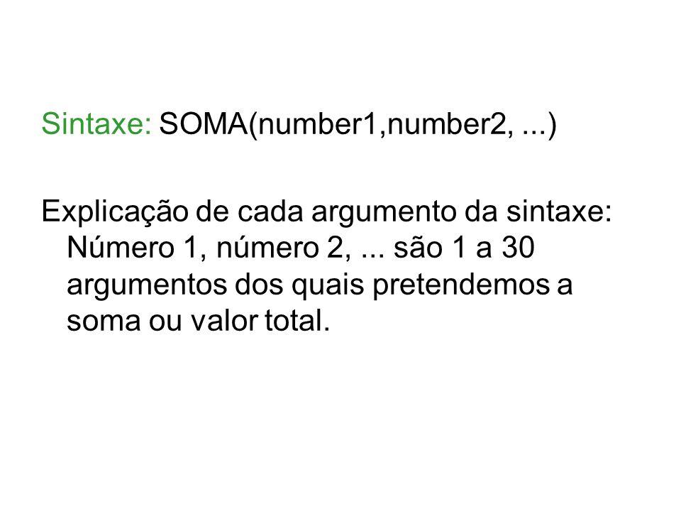Sintaxe: SOMA(number1,number2,...) Explicação de cada argumento da sintaxe: Número 1, número 2,... são 1 a 30 argumentos dos quais pretendemos a soma