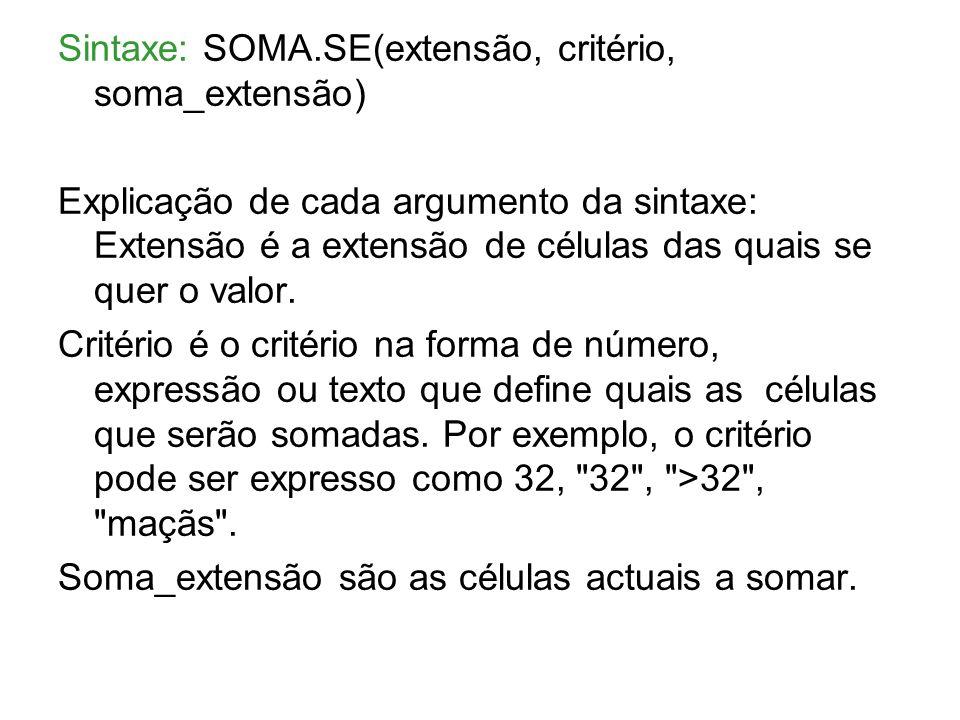 Sintaxe: SOMA.SE(extensão, critério, soma_extensão) Explicação de cada argumento da sintaxe: Extensão é a extensão de células das quais se quer o valor.