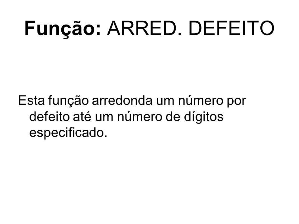 Função: ARRED. DEFEITO Esta função arredonda um número por defeito até um número de dígitos especificado.