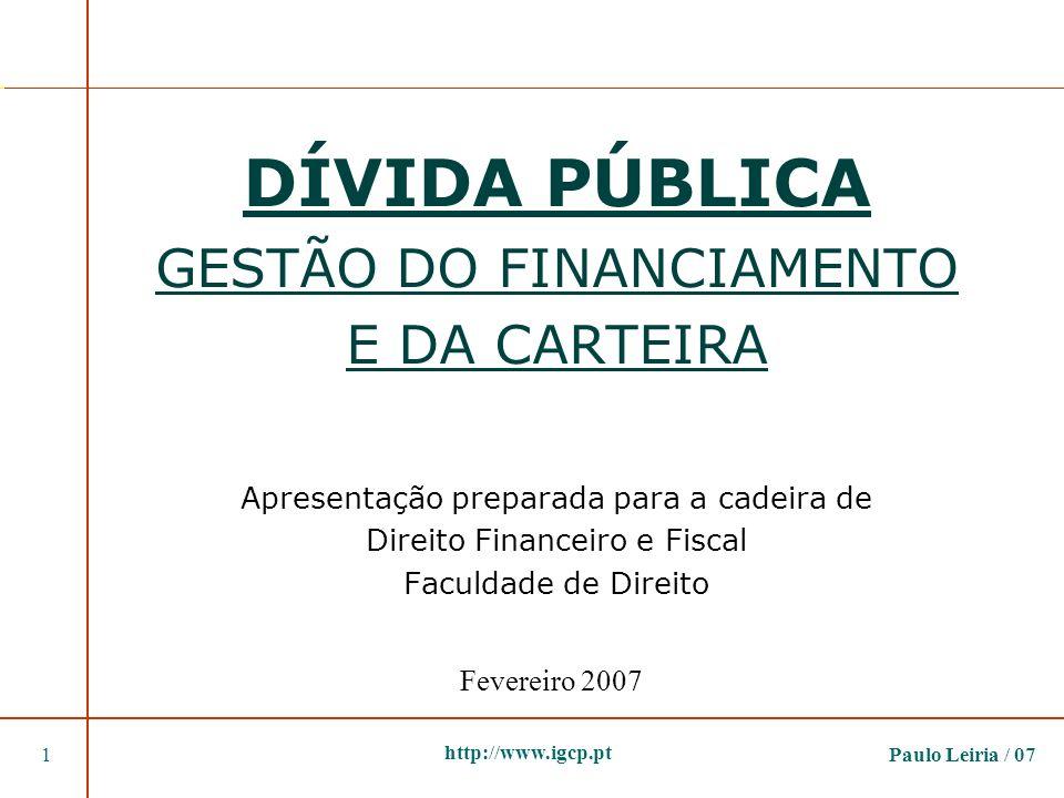 Paulo Leiria / 071 http://www.igcp.pt DÍVIDA PÚBLICA GESTÃO DO FINANCIAMENTO E DA CARTEIRA Apresentação preparada para a cadeira de Direito Financeiro