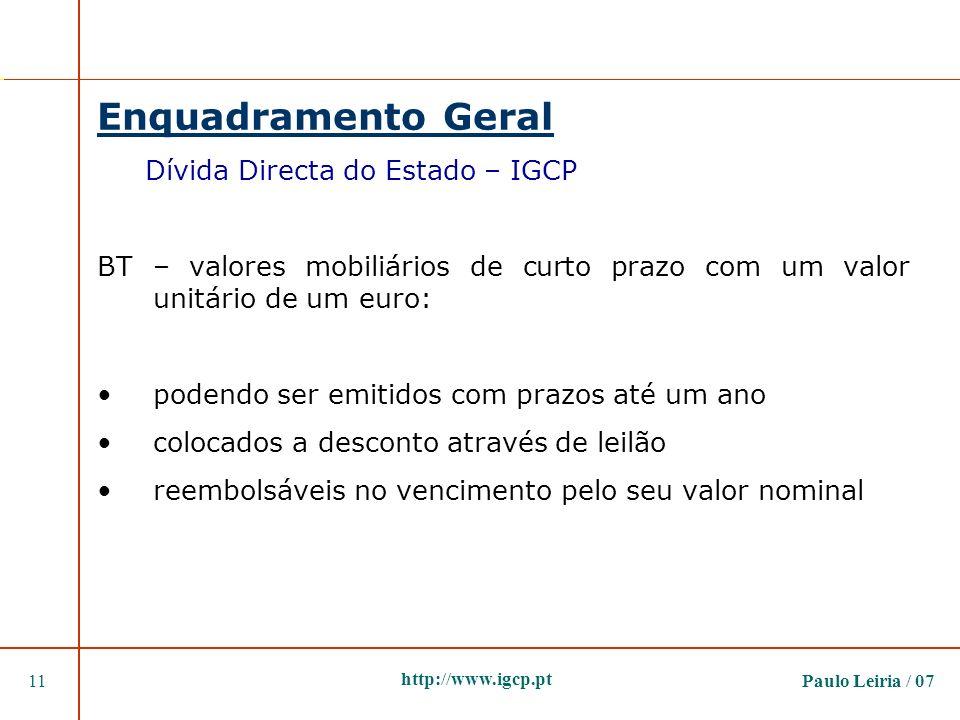 Paulo Leiria / 0711 http://www.igcp.pt Enquadramento Geral Dívida Directa do Estado – IGCP BT – valores mobiliários de curto prazo com um valor unitár