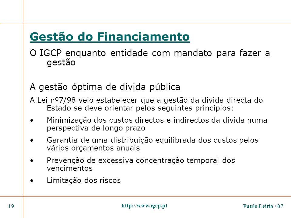 Paulo Leiria / 0719 http://www.igcp.pt Gestão do Financiamento O IGCP enquanto entidade com mandato para fazer a gestão A gestão óptima de dívida públ