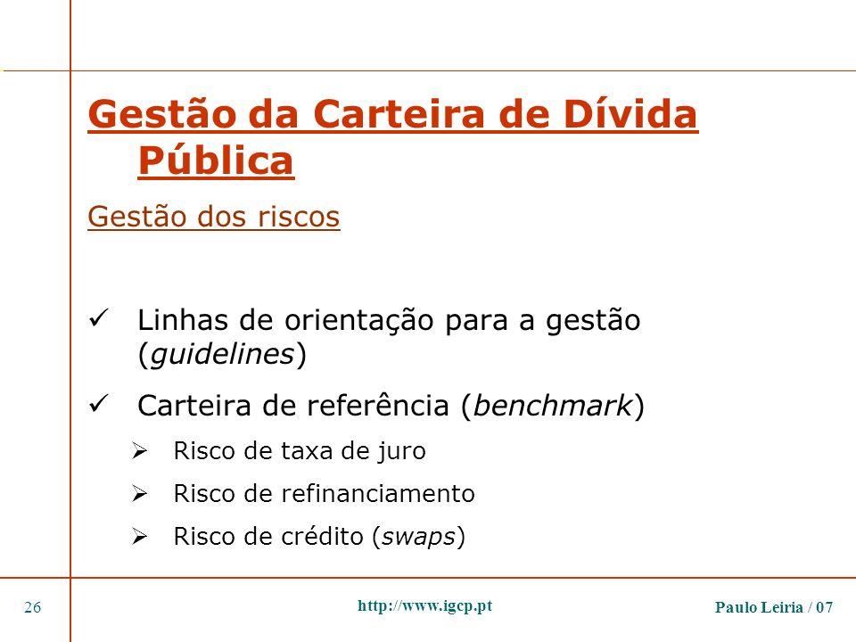 Paulo Leiria / 0726 http://www.igcp.pt Gestão da Carteira de Dívida Pública Gestão dos riscos Linhas de orientação para a gestão (guidelines) Carteira