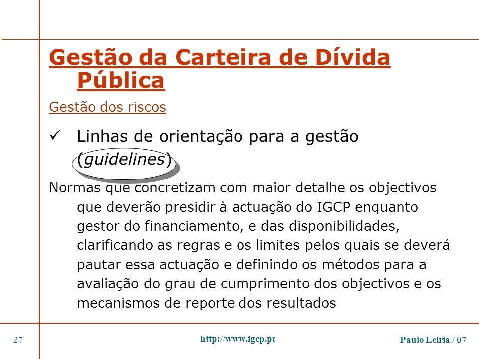 Paulo Leiria / 0727 http://www.igcp.pt Gestão da Carteira de Dívida Pública Gestão dos riscos Linhas de orientação para a gestão (guidelines) Normas q