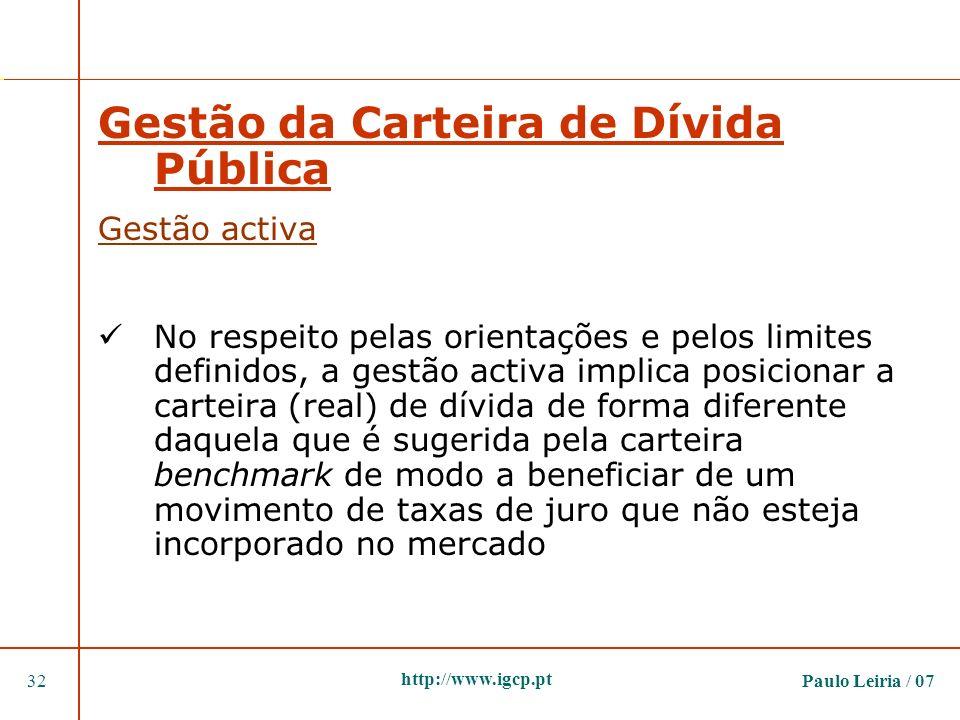 Paulo Leiria / 0732 http://www.igcp.pt Gestão da Carteira de Dívida Pública Gestão activa No respeito pelas orientações e pelos limites definidos, a g