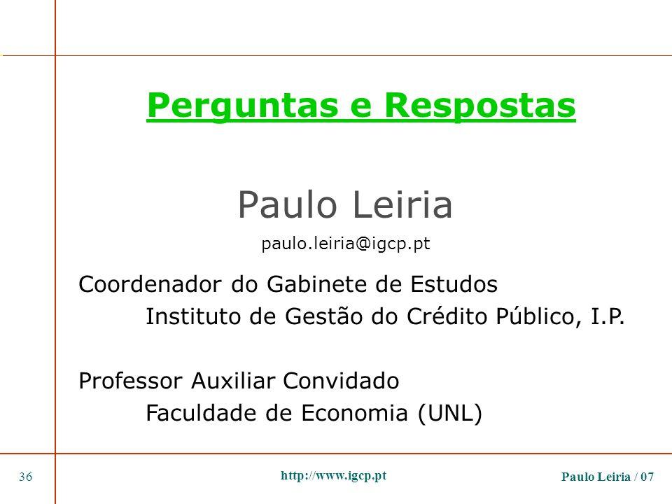 Paulo Leiria / 0736 http://www.igcp.pt Perguntas e Respostas Paulo Leiria paulo.leiria@igcp.pt Coordenador do Gabinete de Estudos Instituto de Gestão