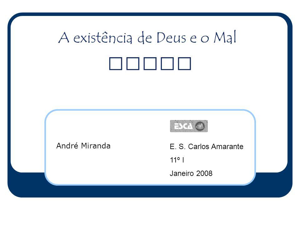 A existência de Deus e o Mal André Miranda E. S. Carlos Amarante 11º I Janeiro 2008