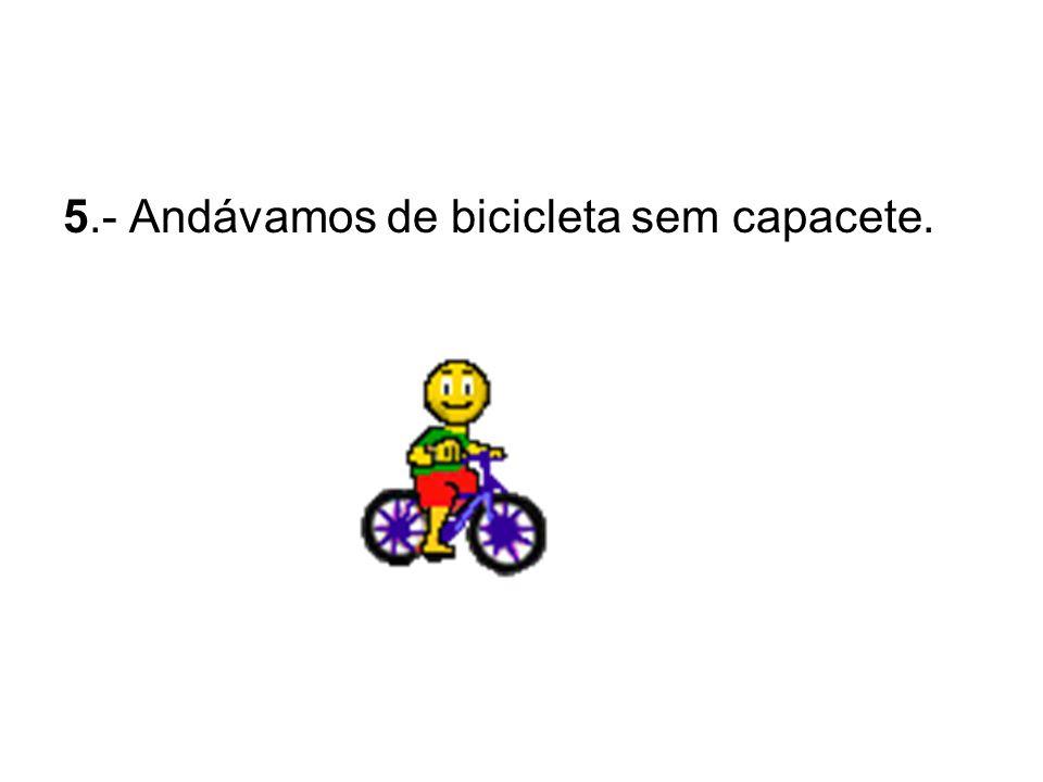5.- Andávamos de bicicleta sem capacete.
