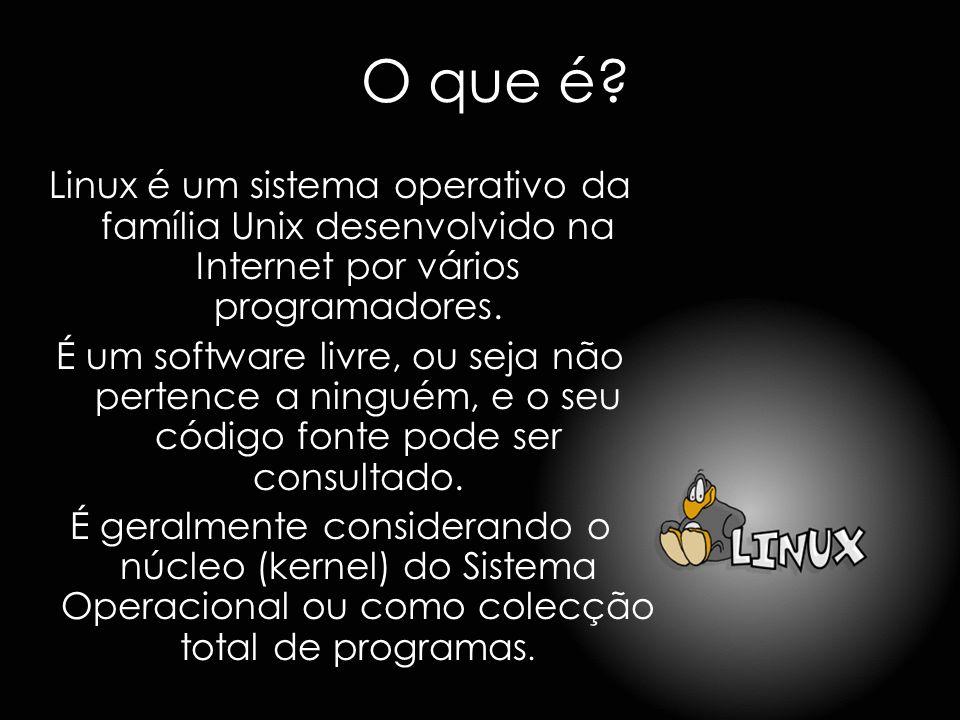 O que é? Linux é um sistema operativo da família Unix desenvolvido na Internet por vários programadores. É um software livre, ou seja não pertence a n