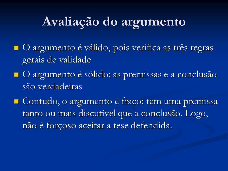 Avaliação do argumento O argumento é válido, pois verifica as três regras gerais de validade O argumento é válido, pois verifica as três regras gerais