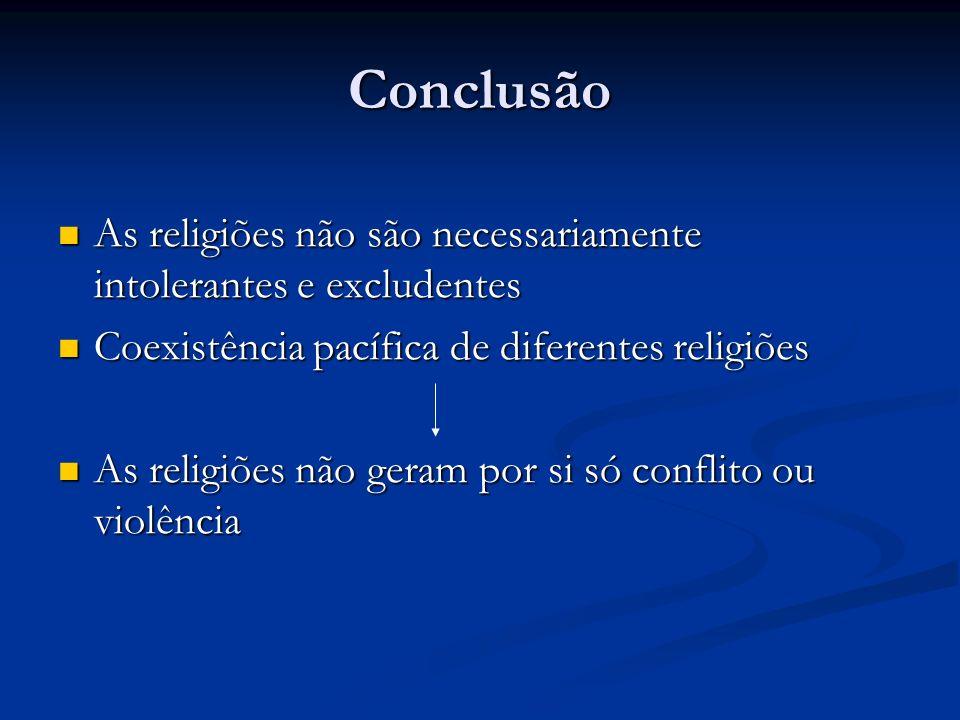 Conclusão As religiões não são necessariamente intolerantes e excludentes As religiões não são necessariamente intolerantes e excludentes Coexistência