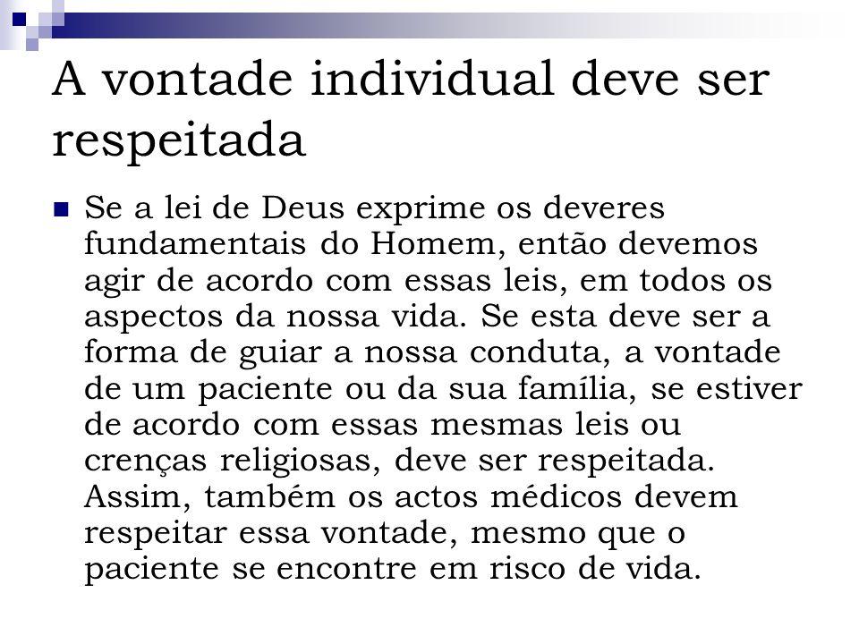 A vontade individual deve ser respeitada Se a lei de Deus exprime os deveres fundamentais do Homem, então devemos agir de acordo com essas leis, em to