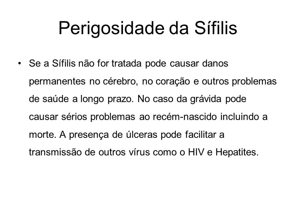 Perigosidade da Sífilis Se a Sífilis não for tratada pode causar danos permanentes no cérebro, no coração e outros problemas de saúde a longo prazo. N