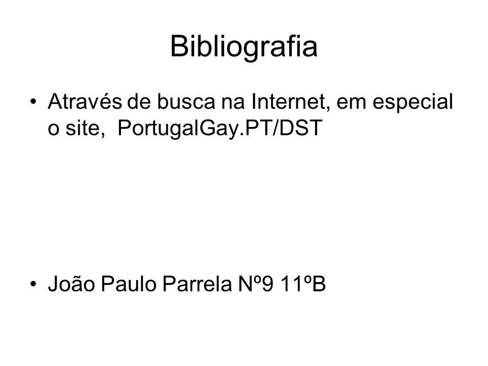 Bibliografia Através de busca na Internet, em especial o site, PortugalGay.PT/DST João Paulo Parrela Nº9 11ºB