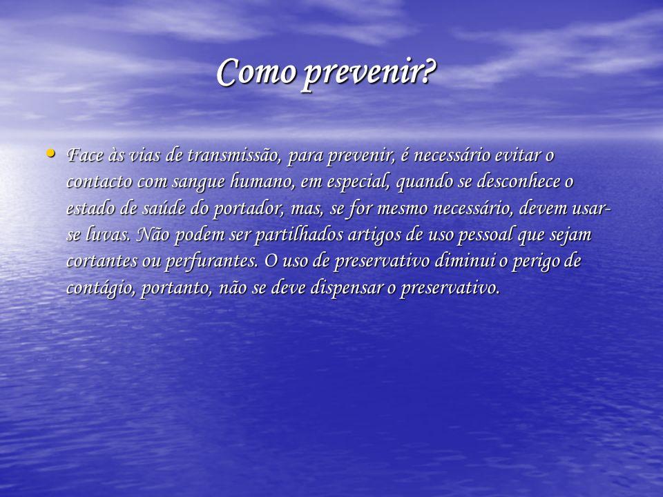 Como prevenir? Como prevenir? Face às vias de transmissão, para prevenir, é necessário evitar o contacto com sangue humano, em especial, quando se des